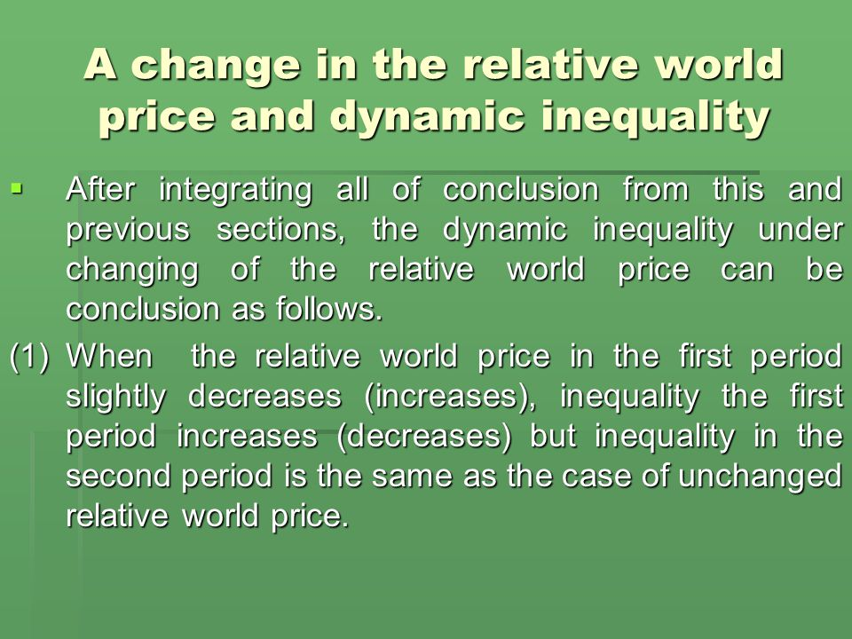 A change in the relative world price and dynamic inequality  After integrating all of conclusion from this and previous sections, the dynamic inequality under changing of the relative world price can be conclusion as follows.