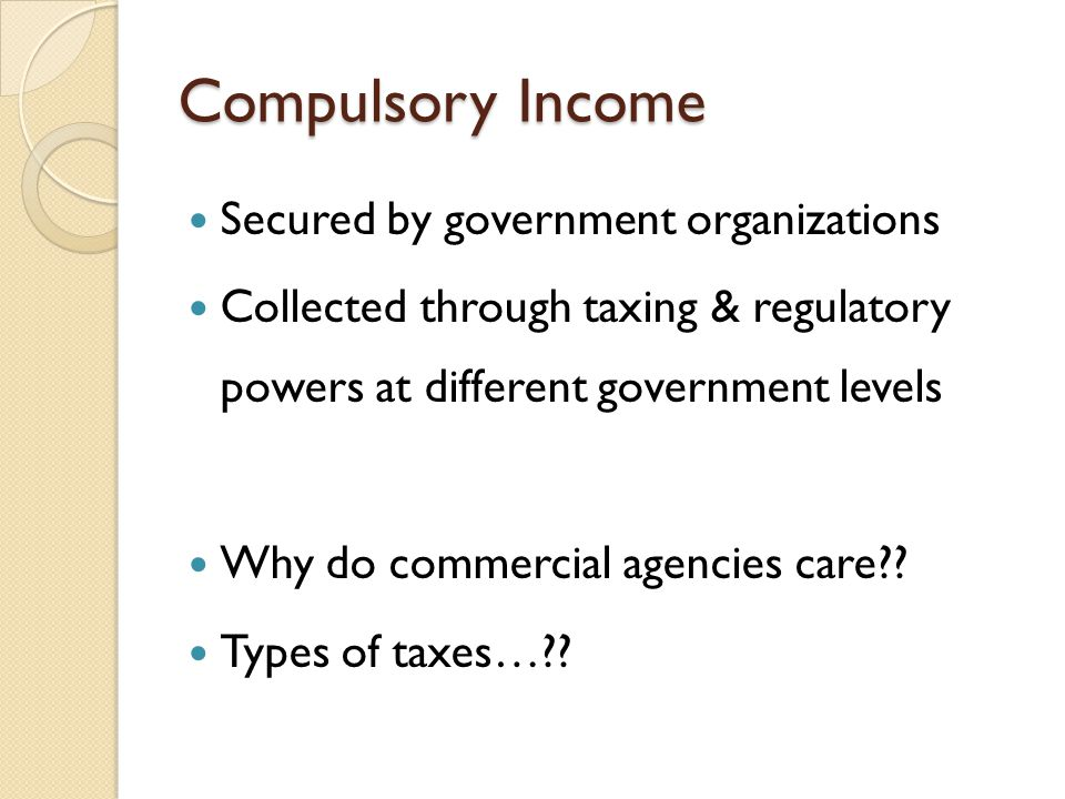 Compulsory Income Real property tax Personal property tax Sales tax Excise tax Income tax Local option tax