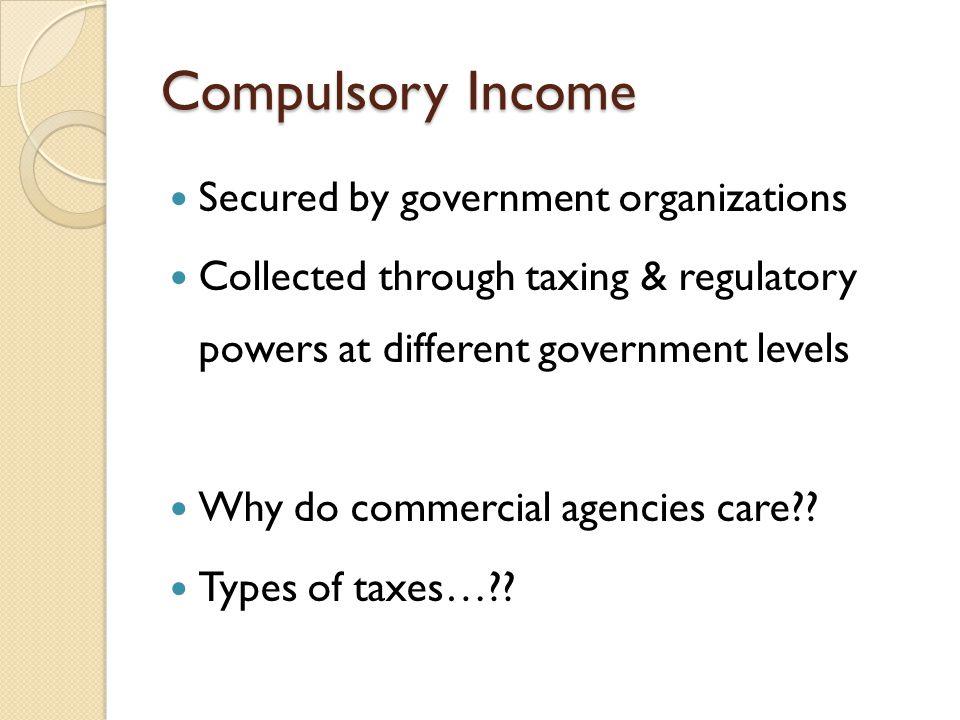 Compulsory Income Real property taxes ◦ Tax rates formula Tax rate = 0.0125 AV: $100,000 home x 0.0125 = $1,250 tax bill AV: $150,000 home x 0.0125 = $1,875 tax bill