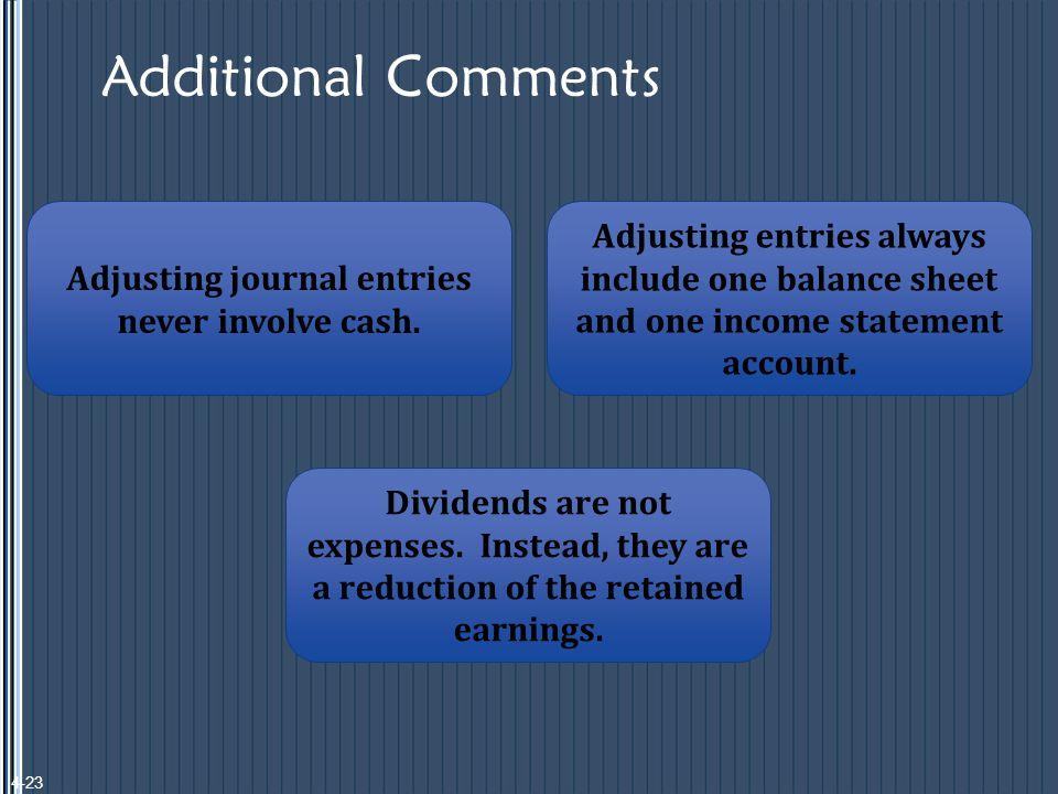 Additional Comments Adjusting journal entries never involve cash.