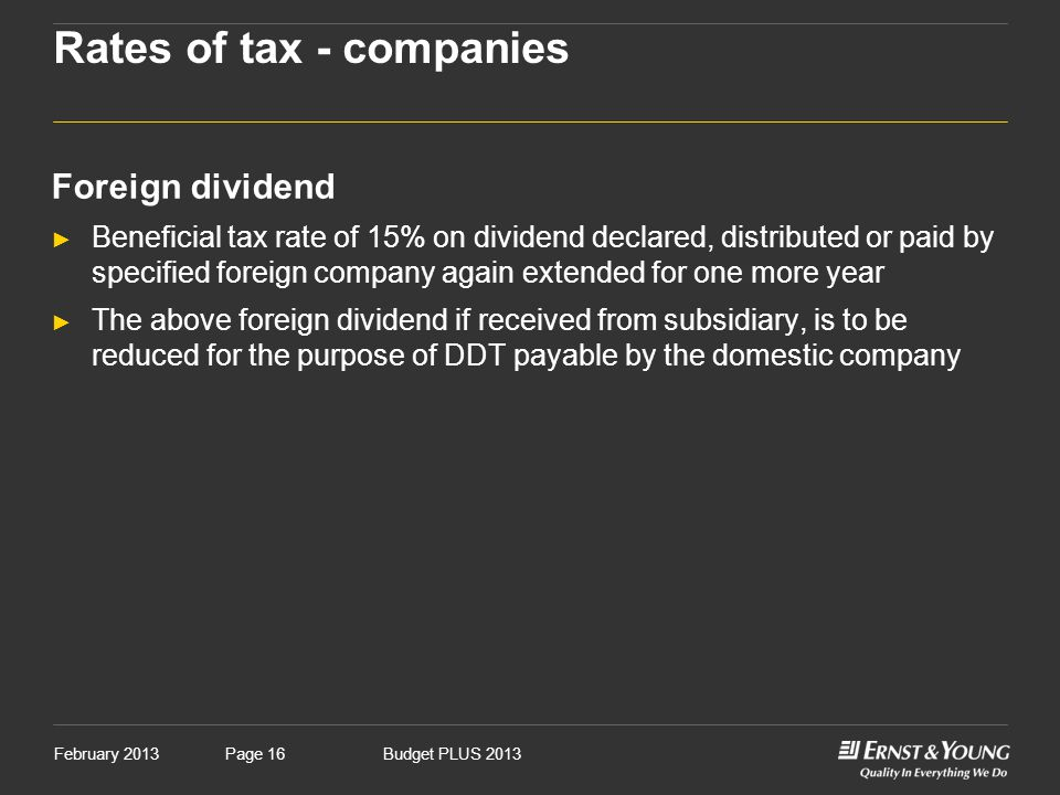 February 2013Budget PLUS 2013Page 16 Rates of tax - companies Foreign dividend ► Beneficial tax rate of 15% on dividend declared, distributed or paid