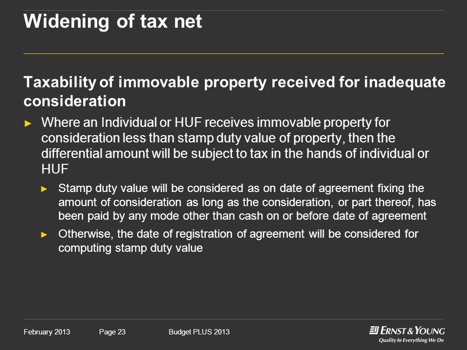 February 2013Budget PLUS 2013Page 23 Widening of tax net Taxability of immovable property received for inadequate consideration ► Where an Individual