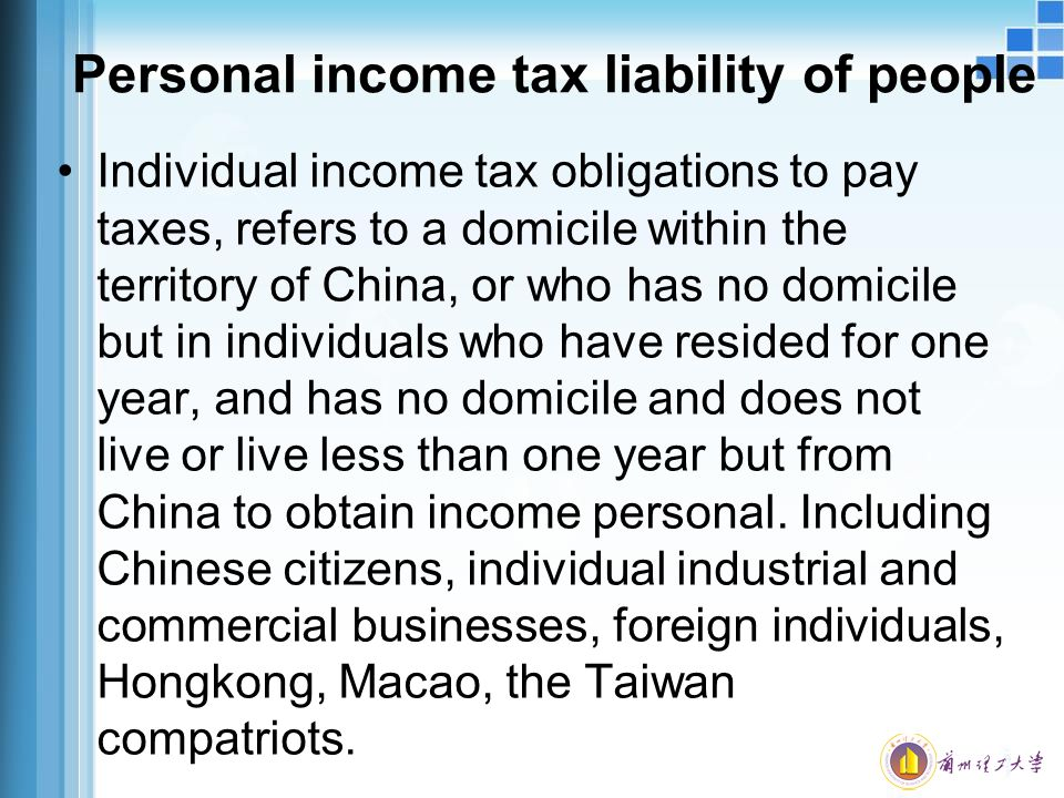 Personal income tax liability of people Individual income tax obligations to pay taxes, refers to a domicile within the territory of China, or who has no domicile but in individuals who have resided for one year, and has no domicile and does not live or live less than one year but from China to obtain income personal.