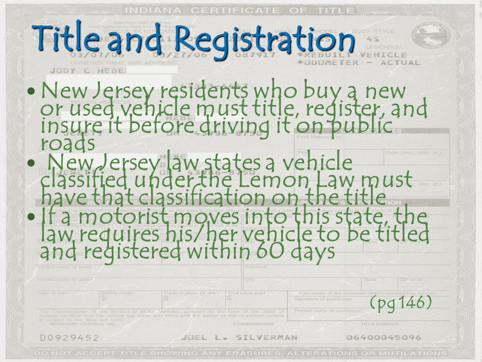 Title and Registration New Jersey residents who buy a new or used vehicle must title, register, and insure it before driving it on public roads New Je