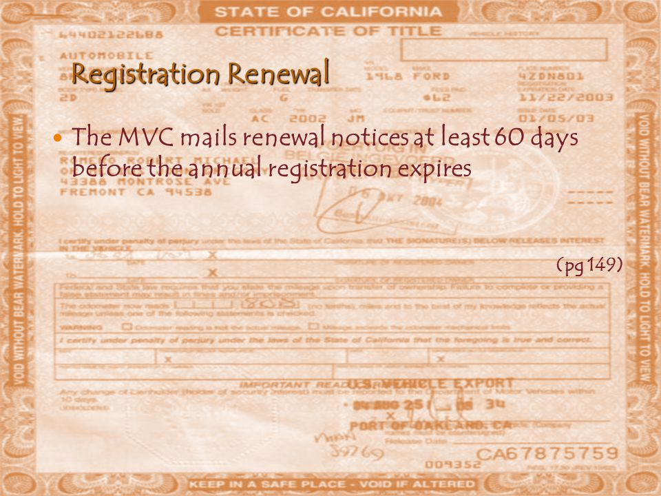 Registration Renewal The MVC mails renewal notices at least 60 days before the annual registration expires (pg 149)