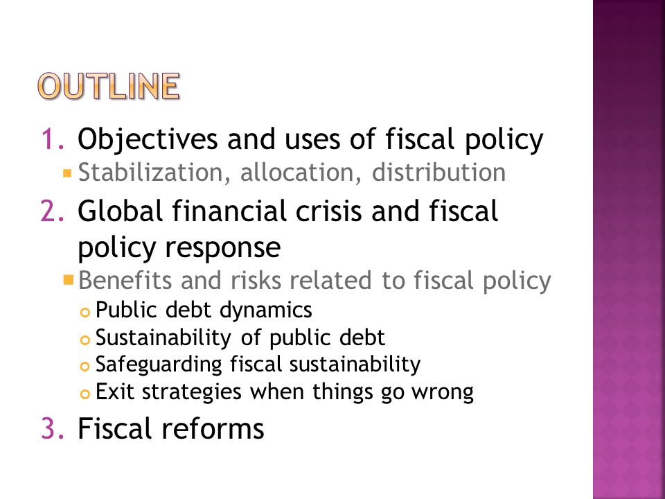 fiscal policy 1.The term fiscal policy refers to the use of public finance instruments to influence the working of the economic system to maximize economic welfare 2.Effects of fiscal policy 2.Effects of fiscal policy reflect not only the impact of the fiscal balance, but also various elements of taxation, spending, and budget financing stance of fiscal policy all 3.Assessing the stance of fiscal policy requires taking account of the activities of all levels of government Vito Tanzi