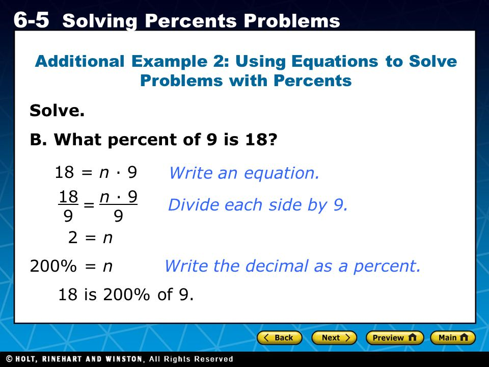 Holt CA Course 1 6-5 Solving Percents Problems Solve. Additional Example 2: Using Equations to Solve Problems with Percents B. What percent of 9 is 18