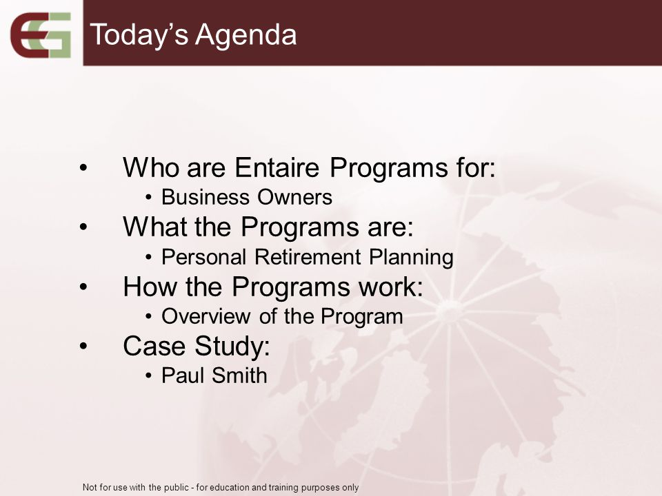 Who are Entaire Programs for: Business Owners What the Programs are: Personal Retirement Planning How the Programs work: Overview of the Program Case