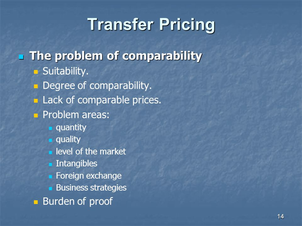 14 Transfer Pricing The problem of comparability The problem of comparability Suitability.