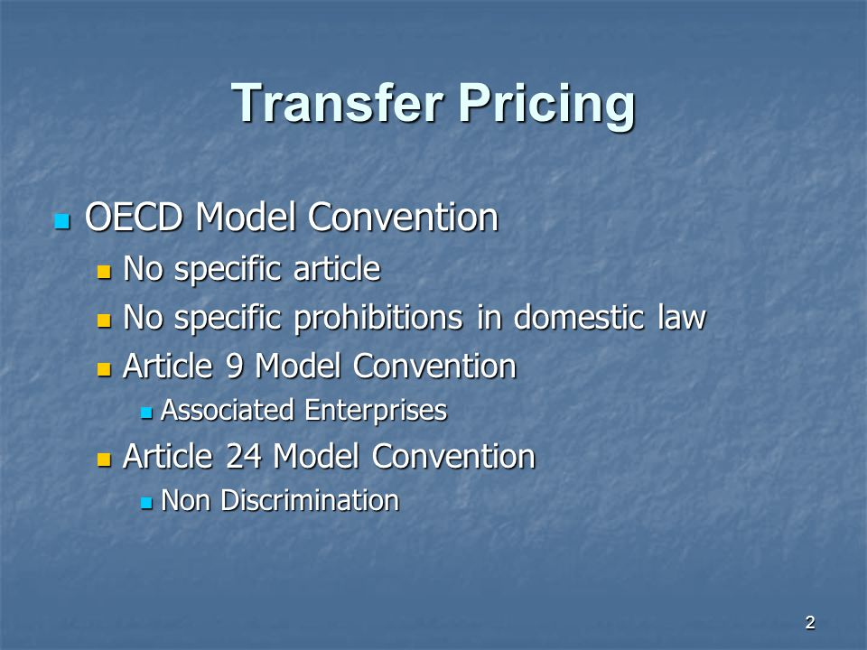 2 Transfer Pricing OECD Model Convention OECD Model Convention No specific article No specific article No specific prohibitions in domestic law No spe