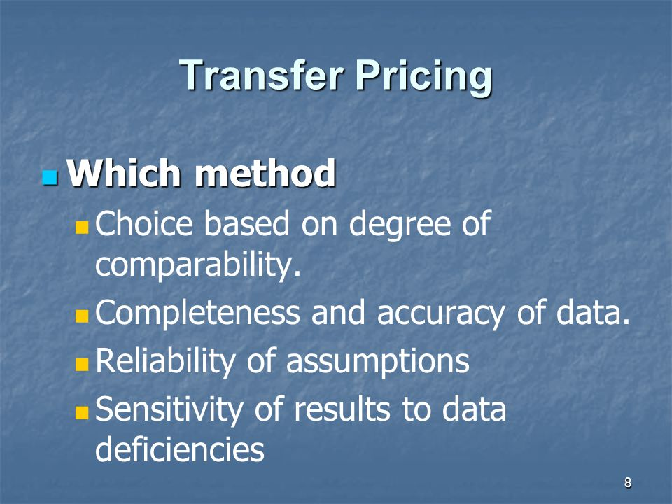 8 Transfer Pricing Which method Which method Choice based on degree of comparability. Completeness and accuracy of data. Reliability of assumptions Se