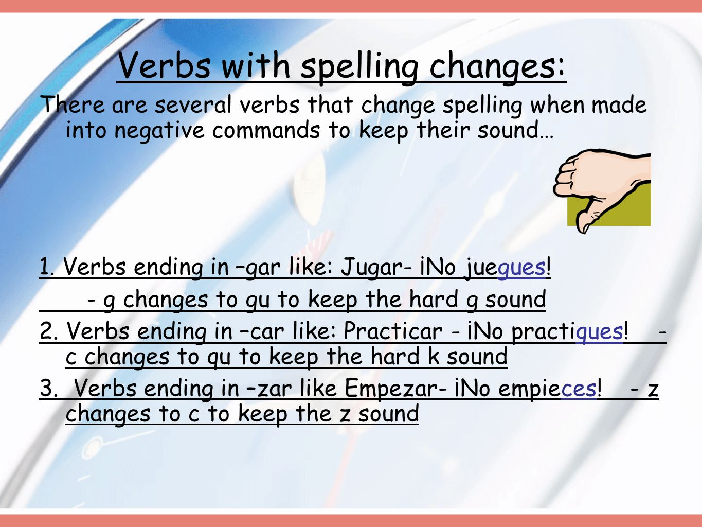 Verbs with spelling changes: There are several verbs that change spelling when made into negative commands to keep their sound… 1.