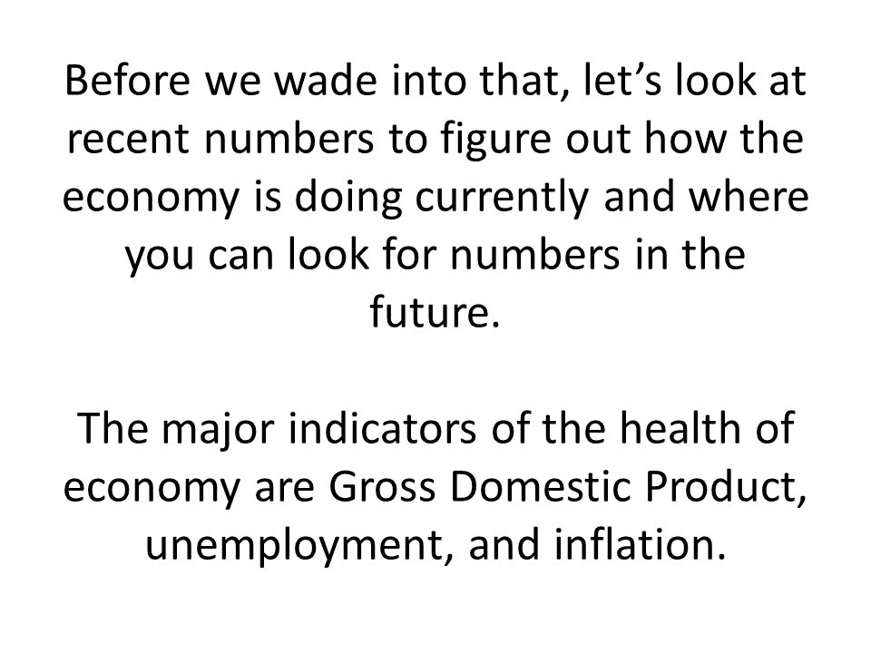 Before we wade into that, let's look at recent numbers to figure out how the economy is doing currently and where you can look for numbers in the future.