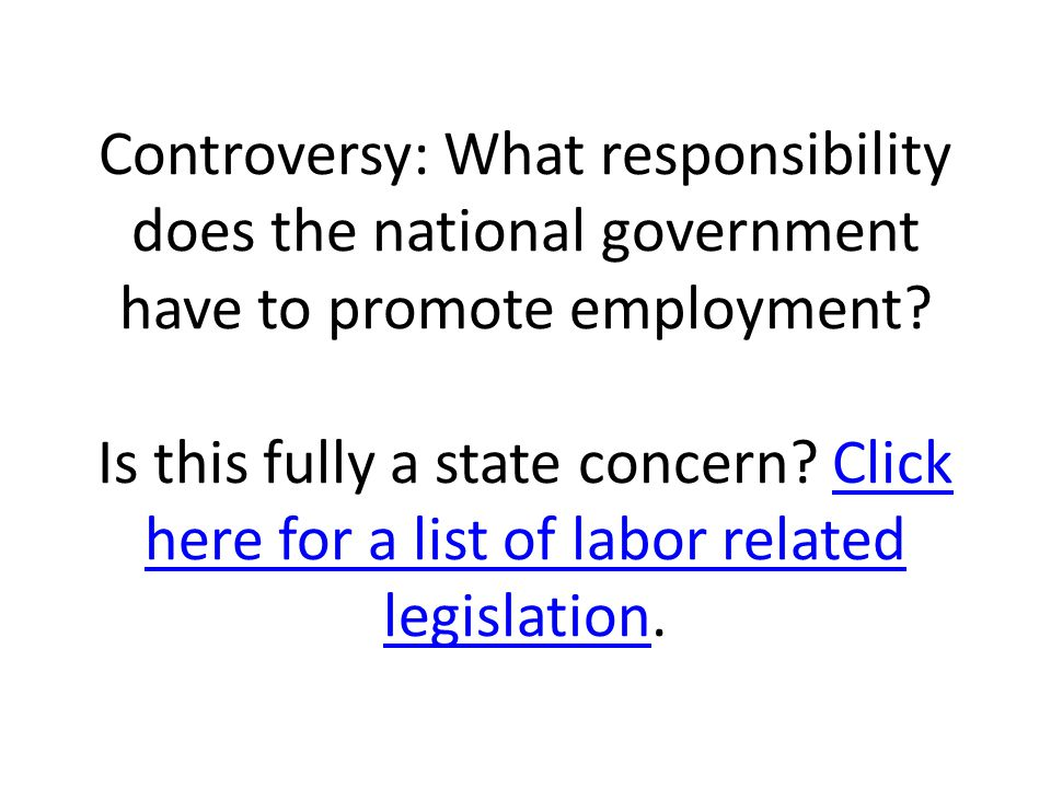 Controversy: What responsibility does the national government have to promote employment.