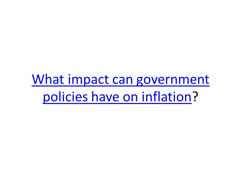 What impact can government policies have on inflationWhat impact can government policies have on inflation
