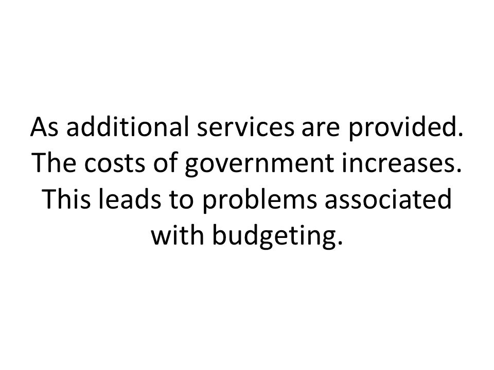 As additional services are provided. The costs of government increases.
