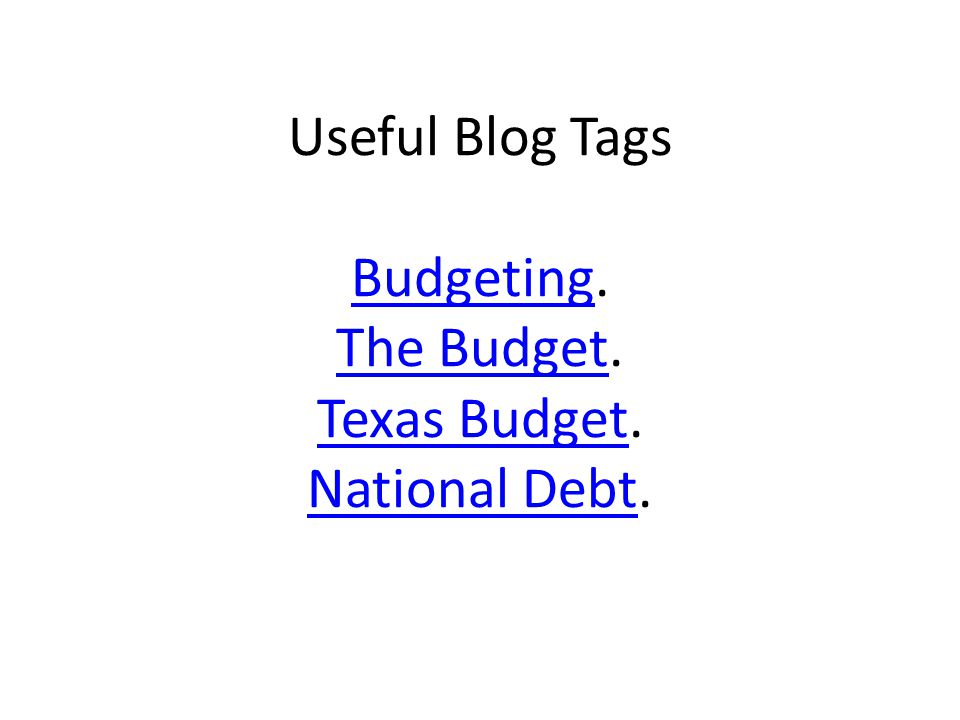 Useful Blog Tags Budgeting. The Budget. Texas Budget.