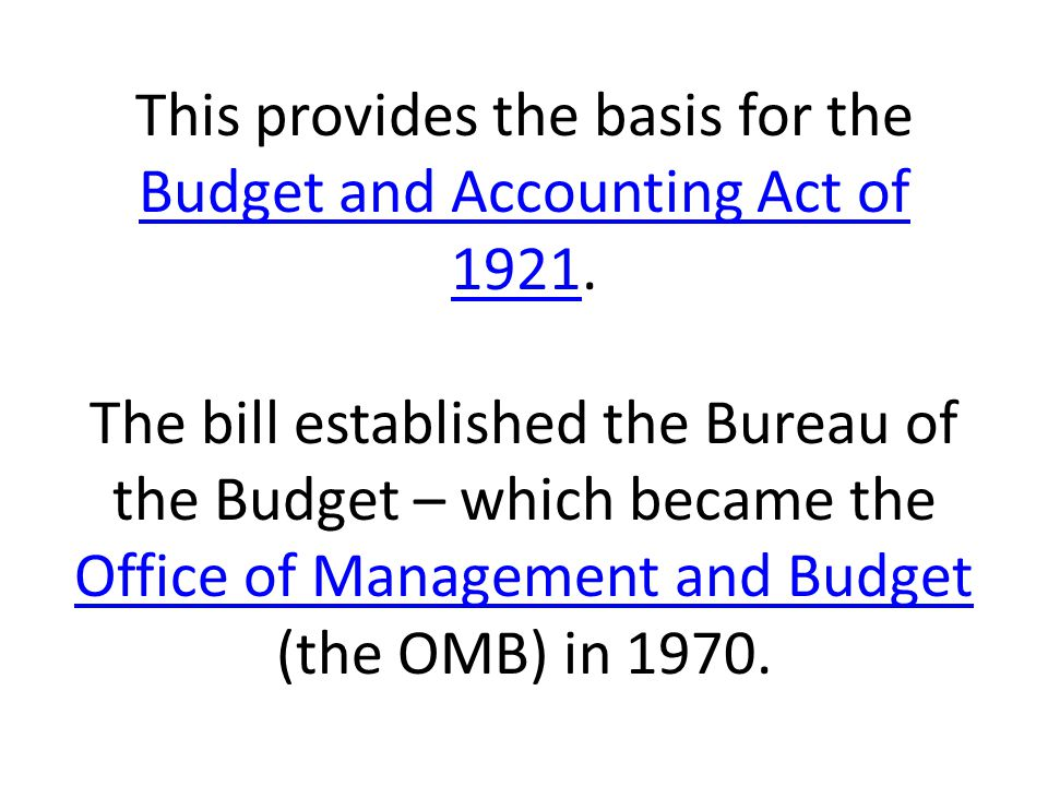 This provides the basis for the Budget and Accounting Act of 1921.