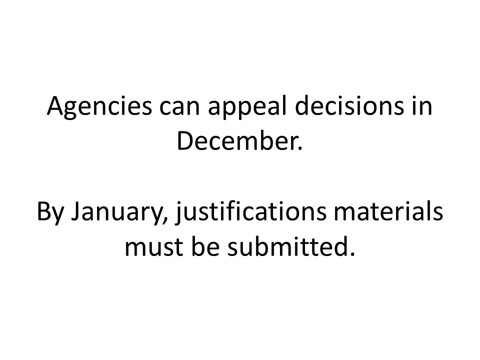 Agencies can appeal decisions in December. By January, justifications materials must be submitted.