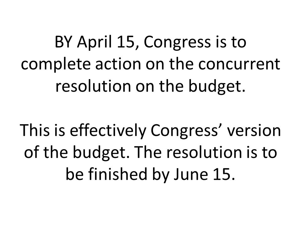 BY April 15, Congress is to complete action on the concurrent resolution on the budget.