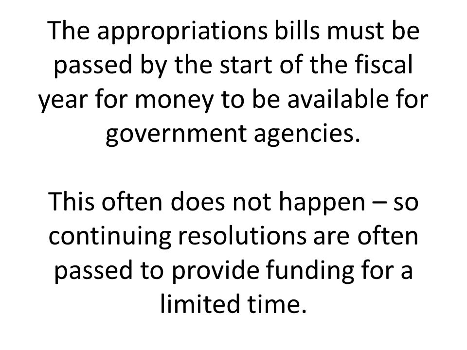 The appropriations bills must be passed by the start of the fiscal year for money to be available for government agencies.