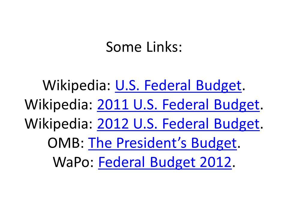 Some Links: Wikipedia: U.S. Federal Budget. Wikipedia: 2011 U.S.