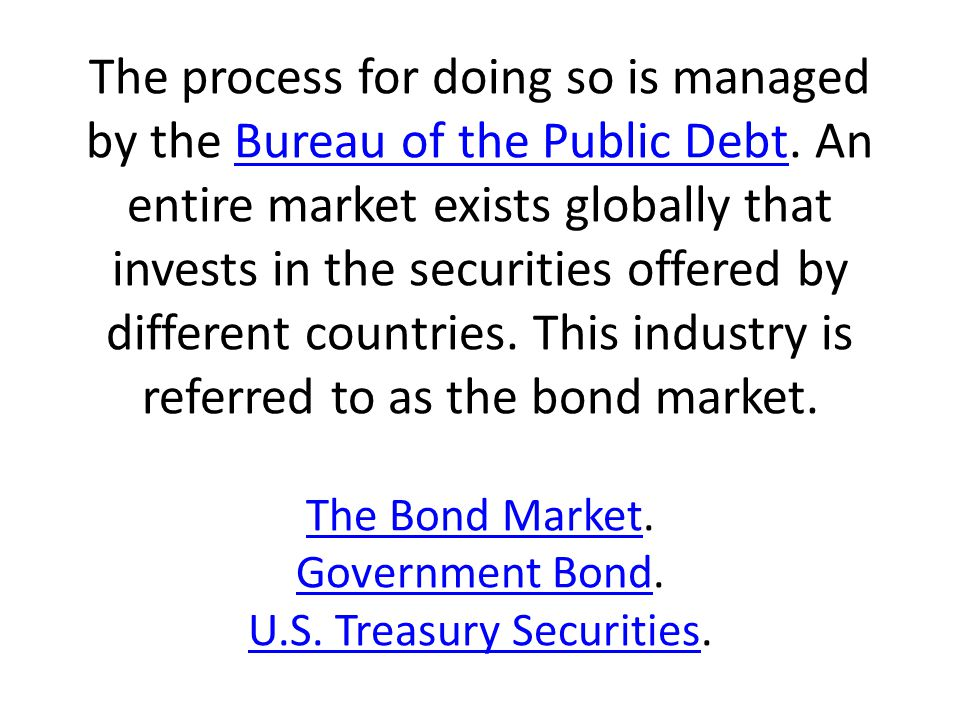 The process for doing so is managed by the Bureau of the Public Debt.
