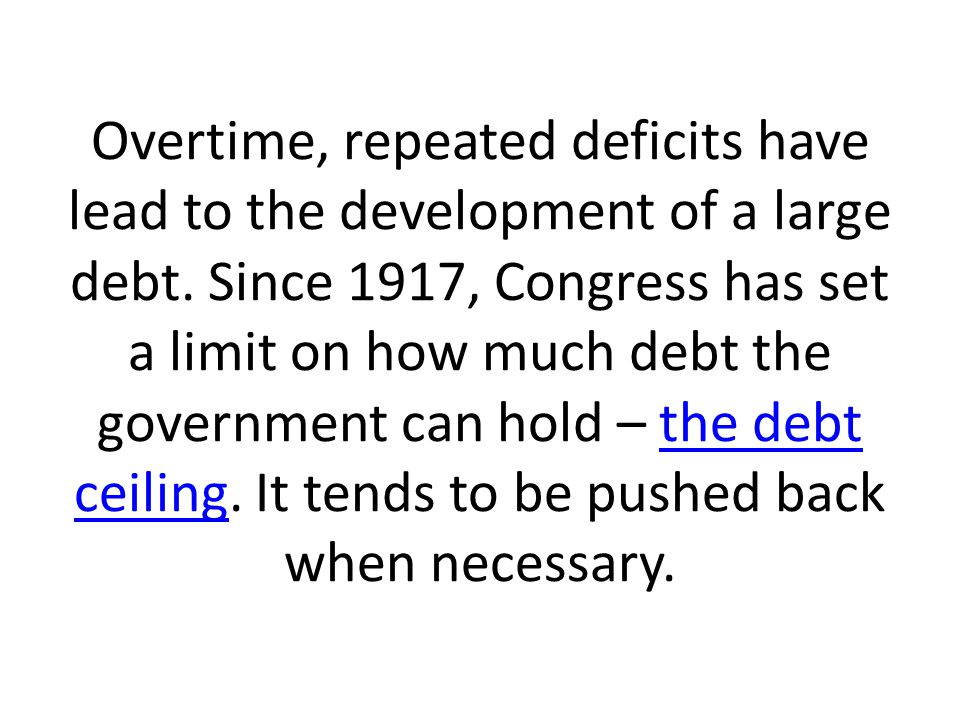 Overtime, repeated deficits have lead to the development of a large debt.