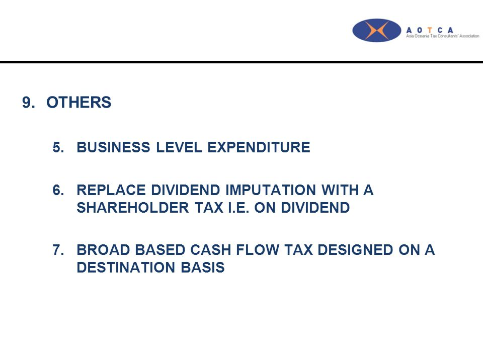 9.OTHERS 5.BUSINESS LEVEL EXPENDITURE 6.REPLACE DIVIDEND IMPUTATION WITH A SHAREHOLDER TAX I.E.