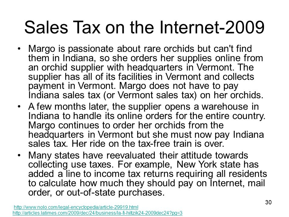 30 Sales Tax on the Internet-2009 Margo is passionate about rare orchids but can t find them in Indiana, so she orders her supplies online from an orchid supplier with headquarters in Vermont.