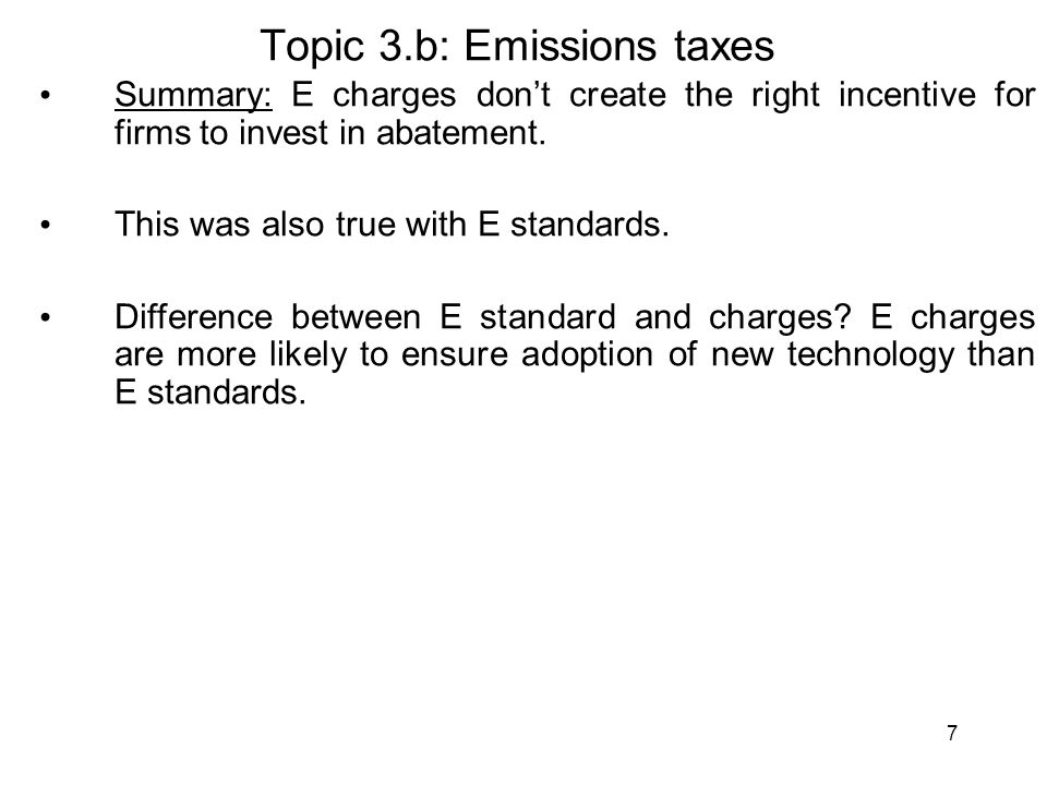 7 Summary: E charges don't create the right incentive for firms to invest in abatement. This was also true with E standards. Difference between E stan