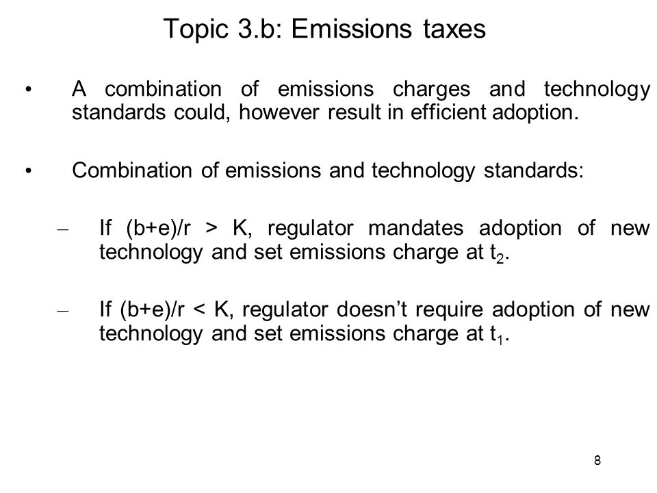 8 A combination of emissions charges and technology standards could, however result in efficient adoption. Combination of emissions and technology sta