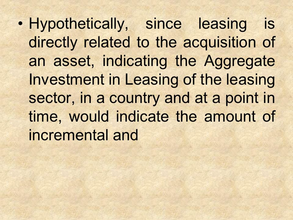 Hypothetically, since leasing is directly related to the acquisition of an asset, indicating the Aggregate Investment in Leasing of the leasing sector