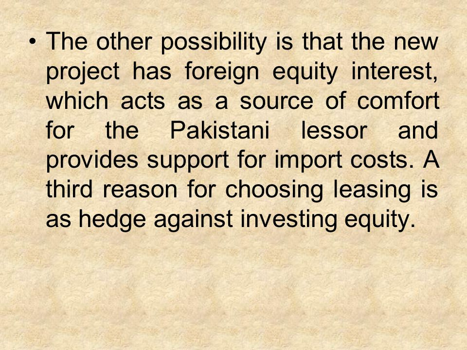 The other possibility is that the new project has foreign equity interest, which acts as a source of comfort for the Pakistani lessor and provides sup