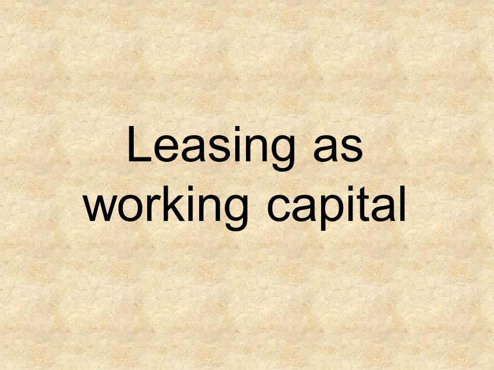 Leasing as working capital