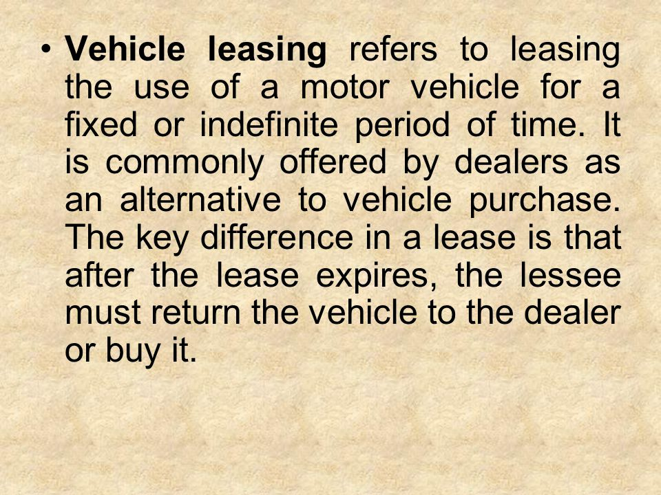 Vehicle leasing refers to leasing the use of a motor vehicle for a fixed or indefinite period of time. It is commonly offered by dealers as an alterna