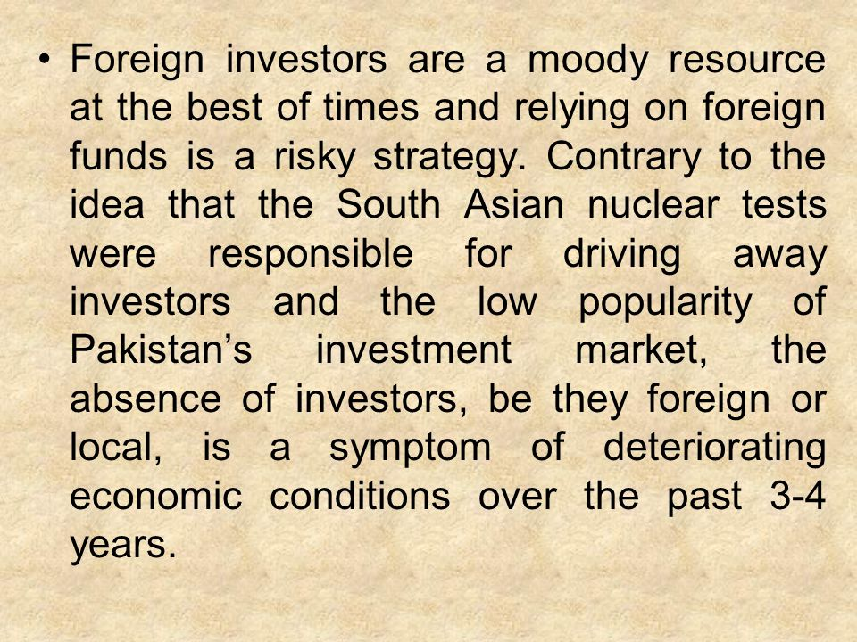 Foreign investors are a moody resource at the best of times and relying on foreign funds is a risky strategy. Contrary to the idea that the South Asia