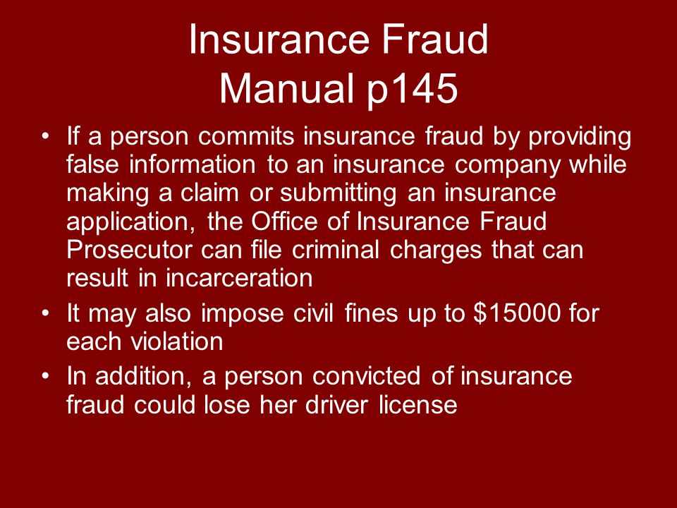 Insurance Fraud Manual p145 If a person commits insurance fraud by providing false information to an insurance company while making a claim or submitt
