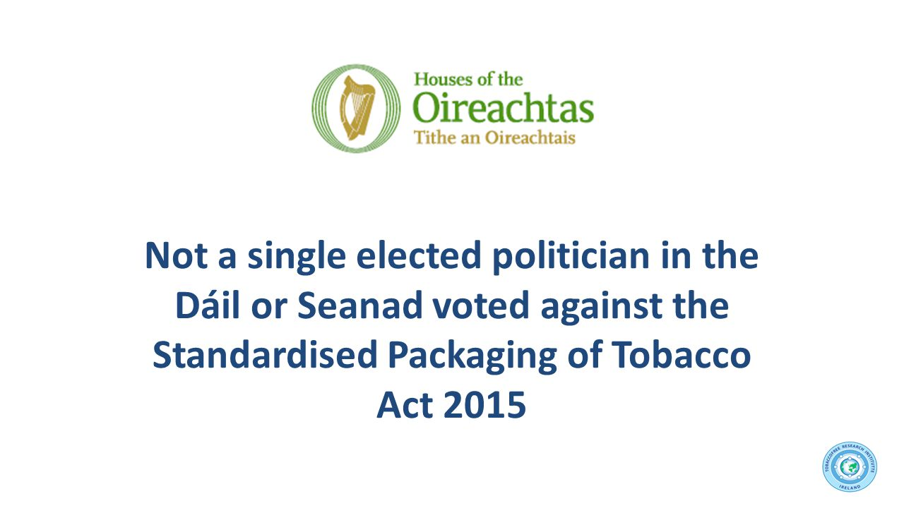 Not a single elected politician in the Dáil or Seanad voted against the Standardised Packaging of Tobacco Act 2015