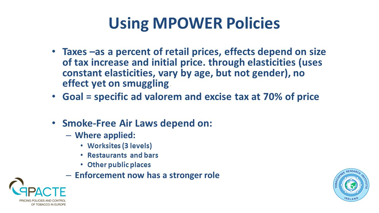 Using MPOWER Policies Taxes –as a percent of retail prices, effects depend on size of tax increase and initial price.