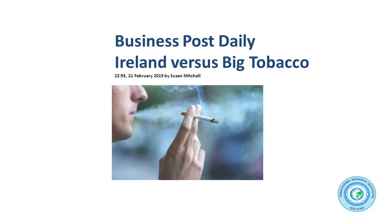 Business Post Daily Ireland versus Big Tobacco 22:55, 21 February 2015 by Susan Mitchell
