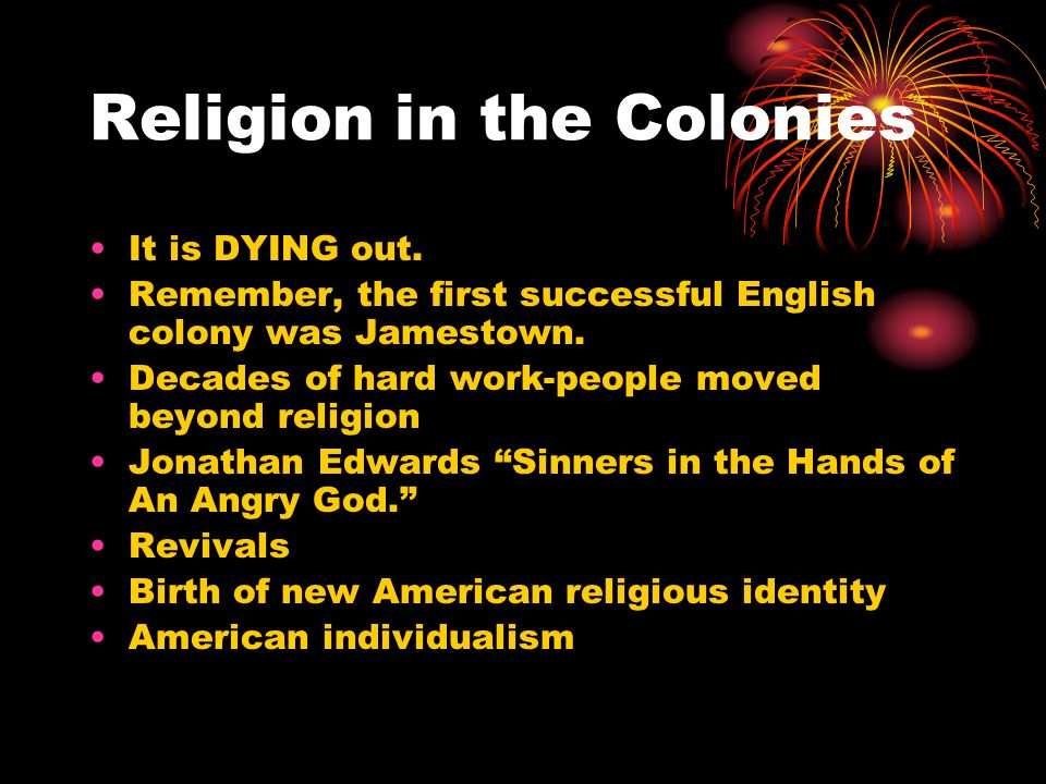 Religion in the Colonies It is DYING out.