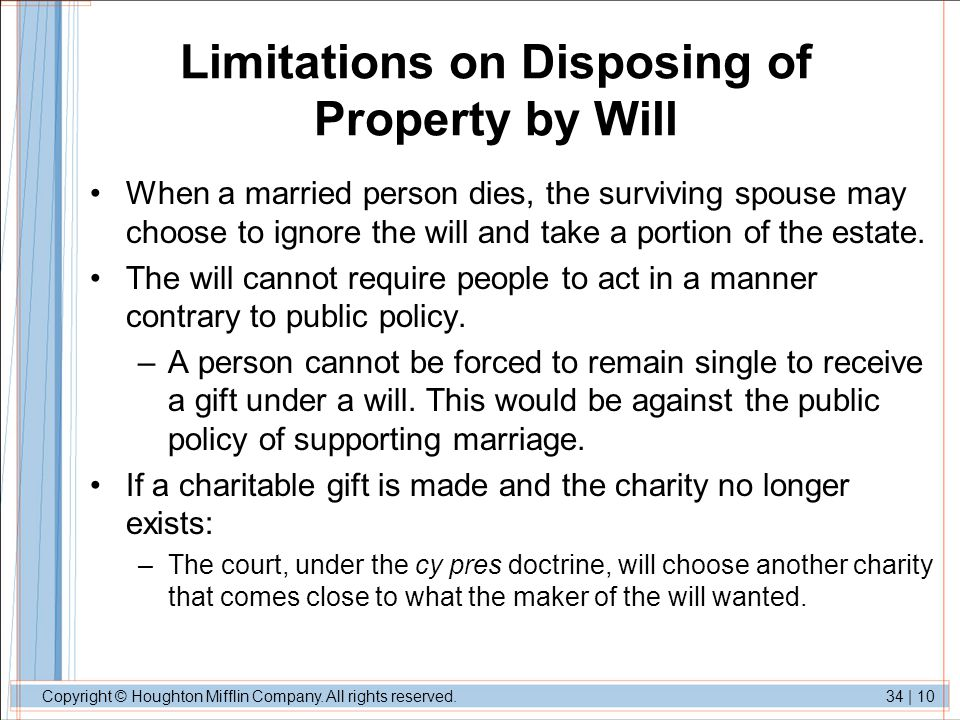 Copyright © Houghton Mifflin Company. All rights reserved.34 | 10 Limitations on Disposing of Property by Will When a married person dies, the survivi