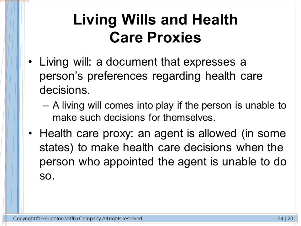 Copyright © Houghton Mifflin Company. All rights reserved.34 | 20 Living Wills and Health Care Proxies Living will: a document that expresses a person