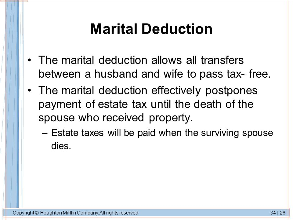Copyright © Houghton Mifflin Company. All rights reserved.34 | 26 Marital Deduction The marital deduction allows all transfers between a husband and w