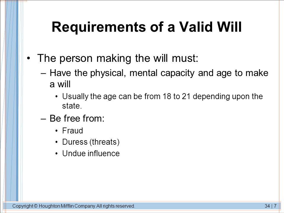 Copyright © Houghton Mifflin Company. All rights reserved.34 | 7 Requirements of a Valid Will The person making the will must: –Have the physical, men