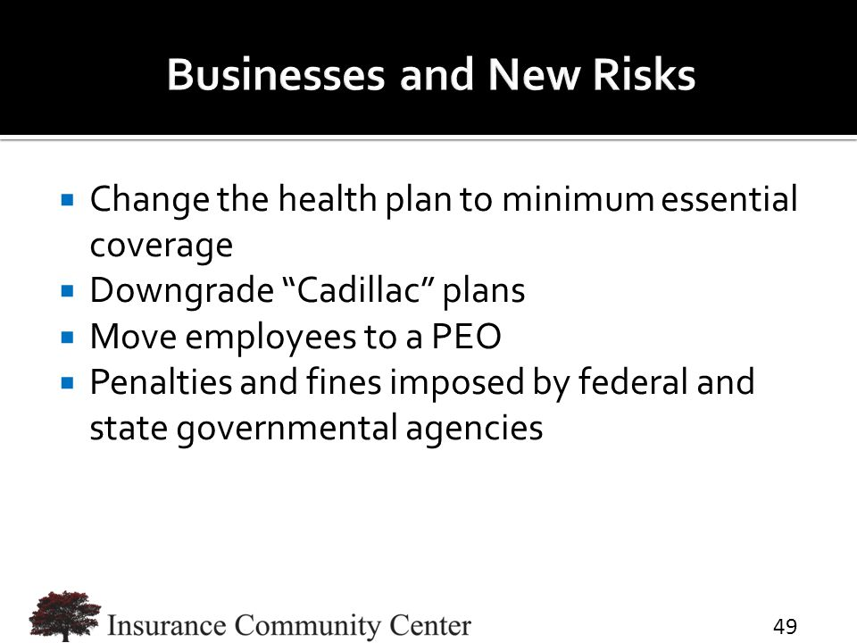  Change the health plan to minimum essential coverage  Downgrade Cadillac plans  Move employees to a PEO  Penalties and fines imposed by federal and state governmental agencies 49