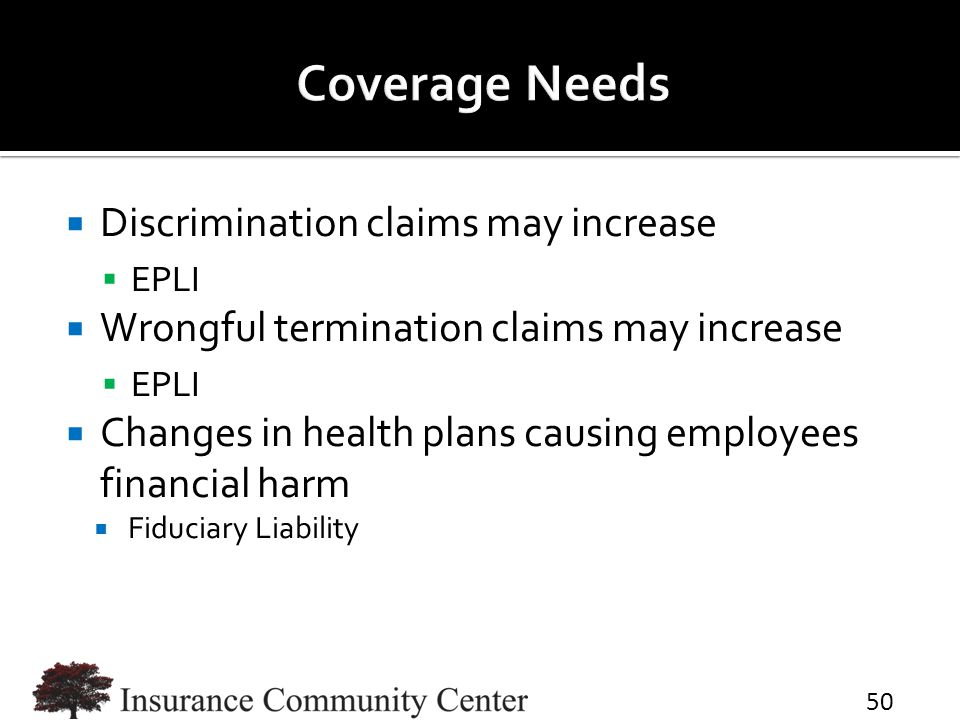  Discrimination claims may increase  EPLI  Wrongful termination claims may increase  EPLI  Changes in health plans causing employees financial ha