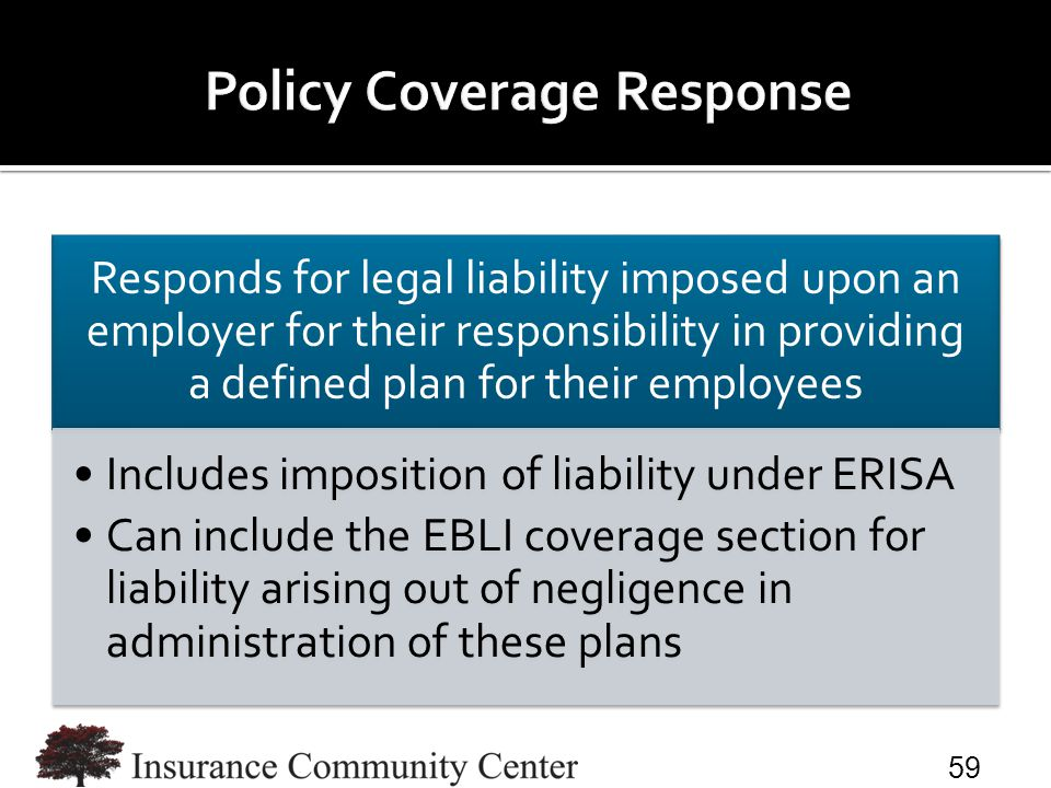 Responds for legal liability imposed upon an employer for their responsibility in providing a defined plan for their employees Includes imposition of