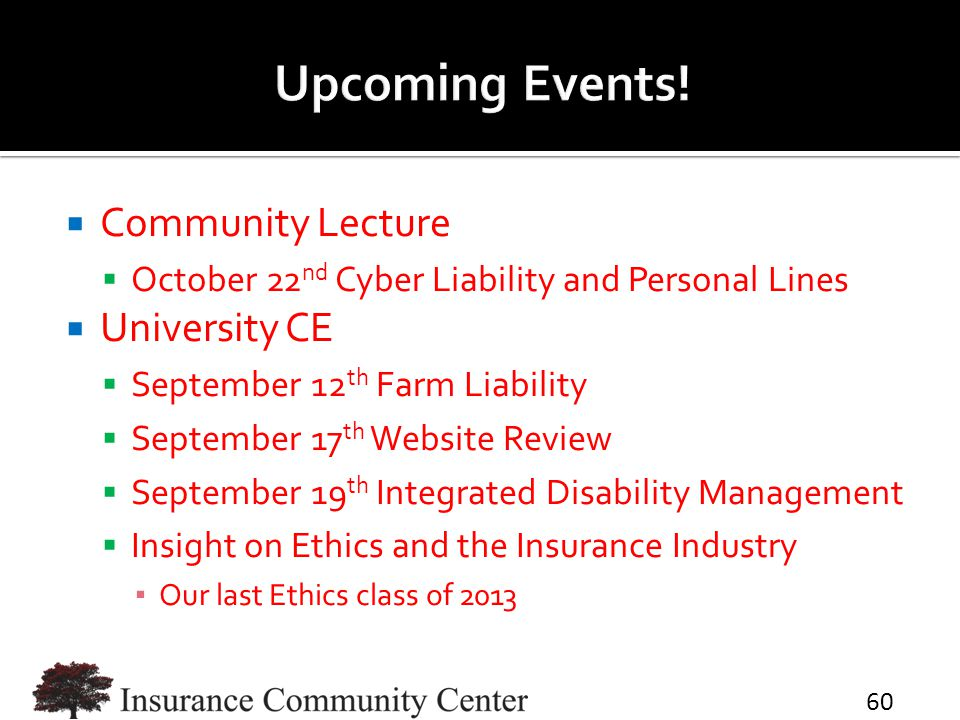  Community Lecture  October 22 nd Cyber Liability and Personal Lines  University CE  September 12 th Farm Liability  September 17 th Website Revi